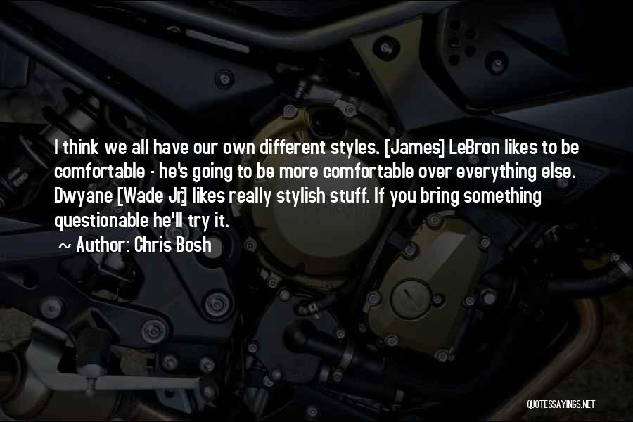 Different Likes Quotes By Chris Bosh
