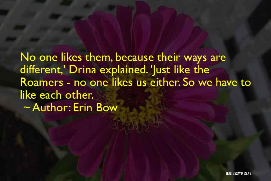 Different Likes Quotes By Erin Bow