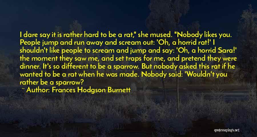 Different Likes Quotes By Frances Hodgson Burnett