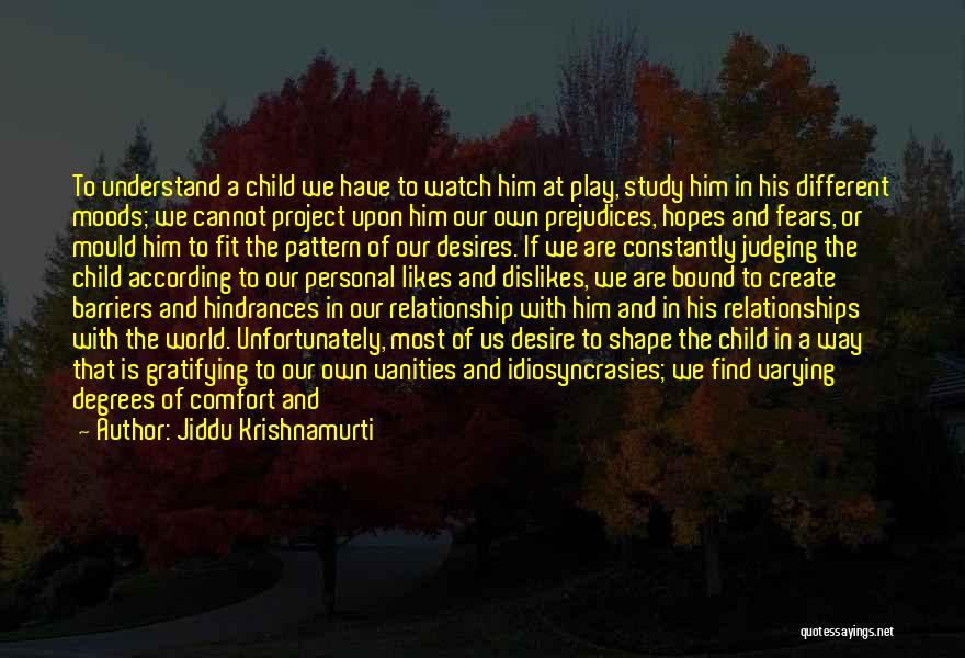 Different Likes Quotes By Jiddu Krishnamurti