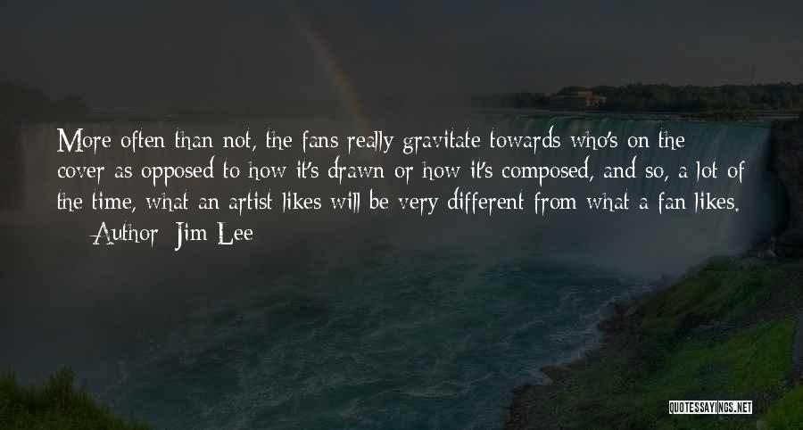 Different Likes Quotes By Jim Lee