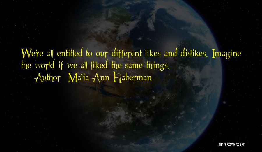 Different Likes Quotes By Malia Ann Haberman