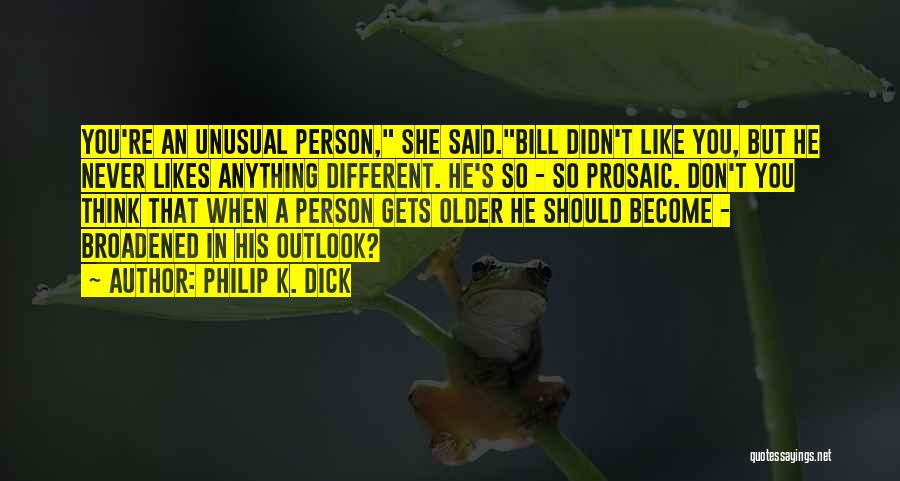 Different Likes Quotes By Philip K. Dick