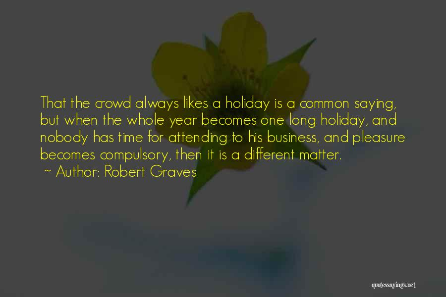 Different Likes Quotes By Robert Graves