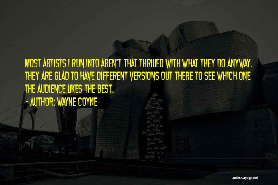 Different Likes Quotes By Wayne Coyne