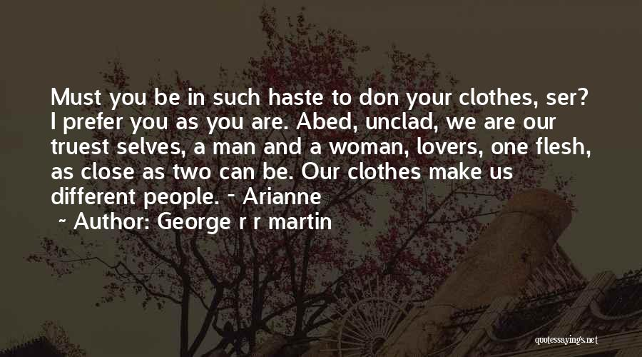 Different Lovers Quotes By George R R Martin