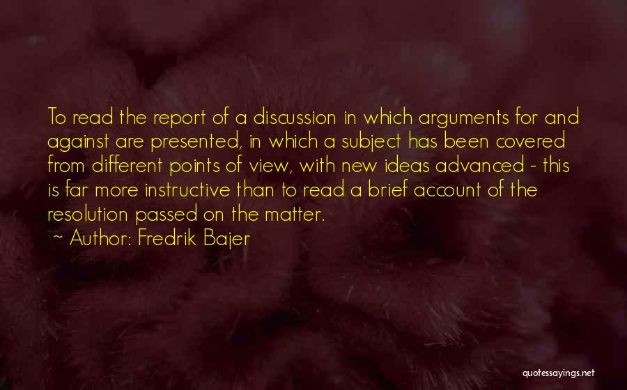 Different Points Of View Quotes By Fredrik Bajer