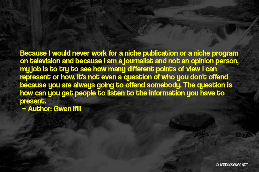 Different Points Of View Quotes By Gwen Ifill