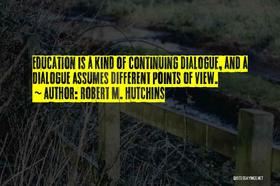 Different Points Of View Quotes By Robert M. Hutchins