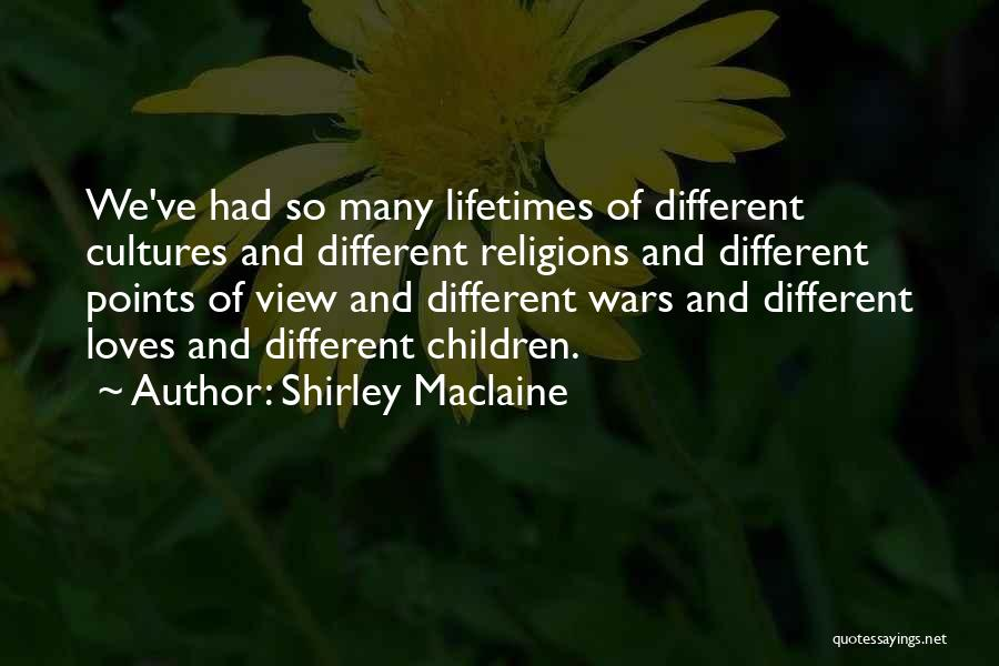 Different Points Of View Quotes By Shirley Maclaine