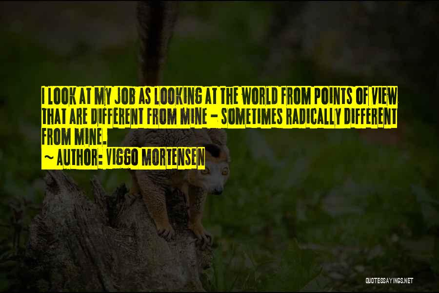Different Points Of View Quotes By Viggo Mortensen