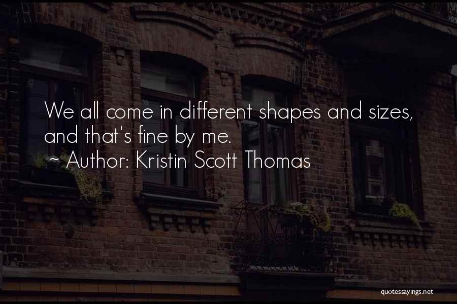 Different Sizes Quotes By Kristin Scott Thomas