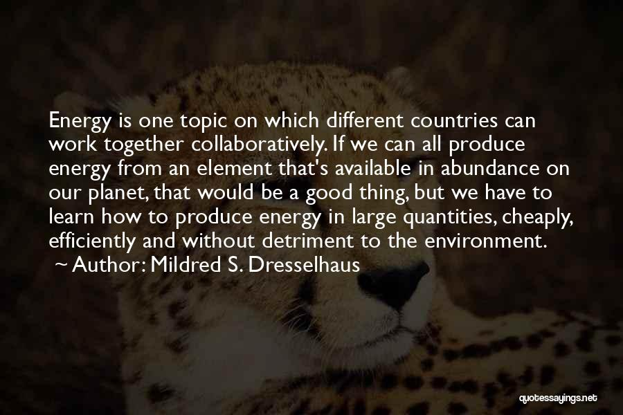 Different Topic Quotes By Mildred S. Dresselhaus