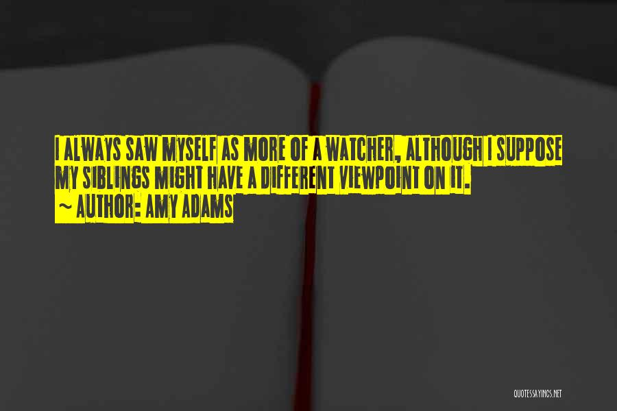 Different Viewpoints Quotes By Amy Adams
