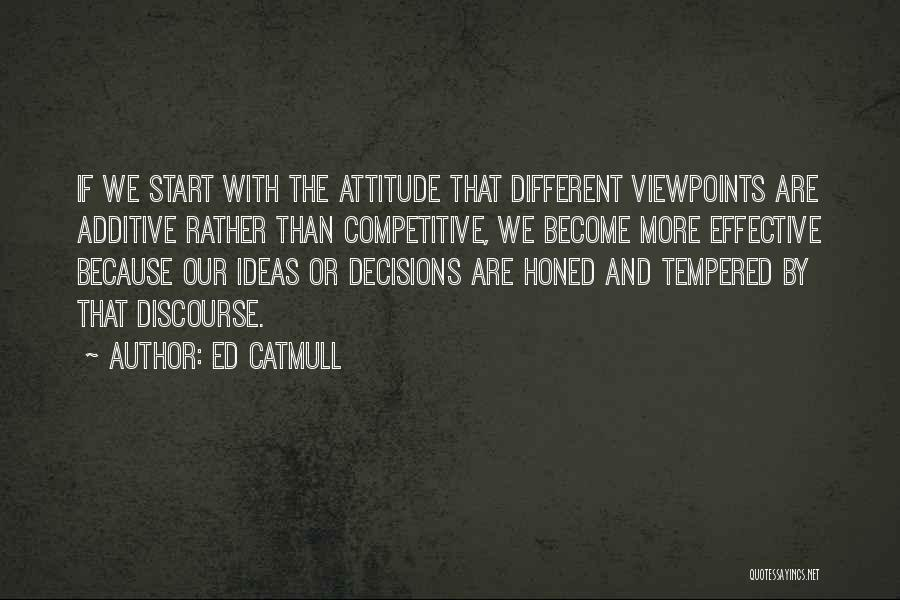 Different Viewpoints Quotes By Ed Catmull