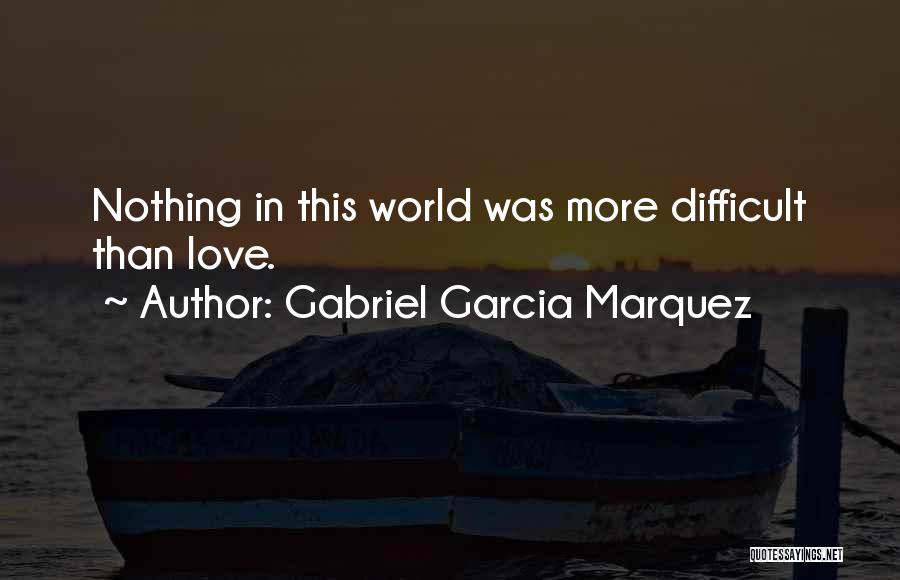 Difficult Love Relationships Quotes By Gabriel Garcia Marquez