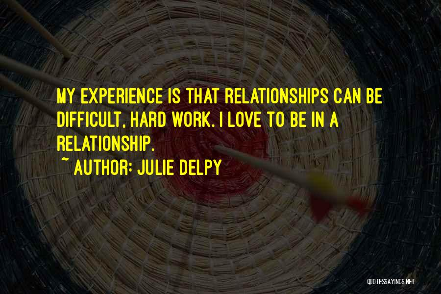 Difficult Love Relationships Quotes By Julie Delpy