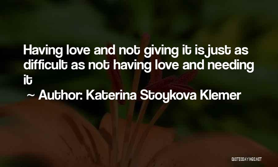 Difficult Love Relationships Quotes By Katerina Stoykova Klemer