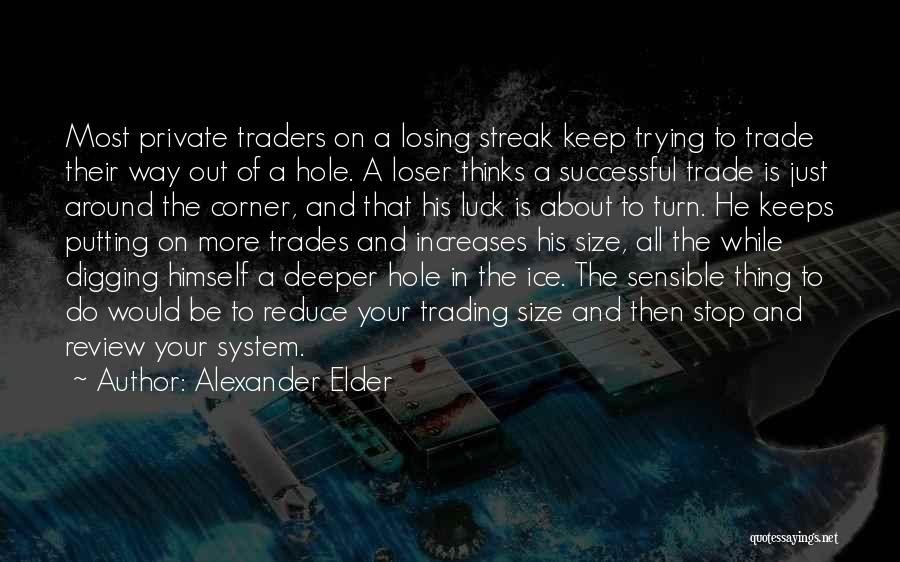 Digging Yourself A Hole Quotes By Alexander Elder