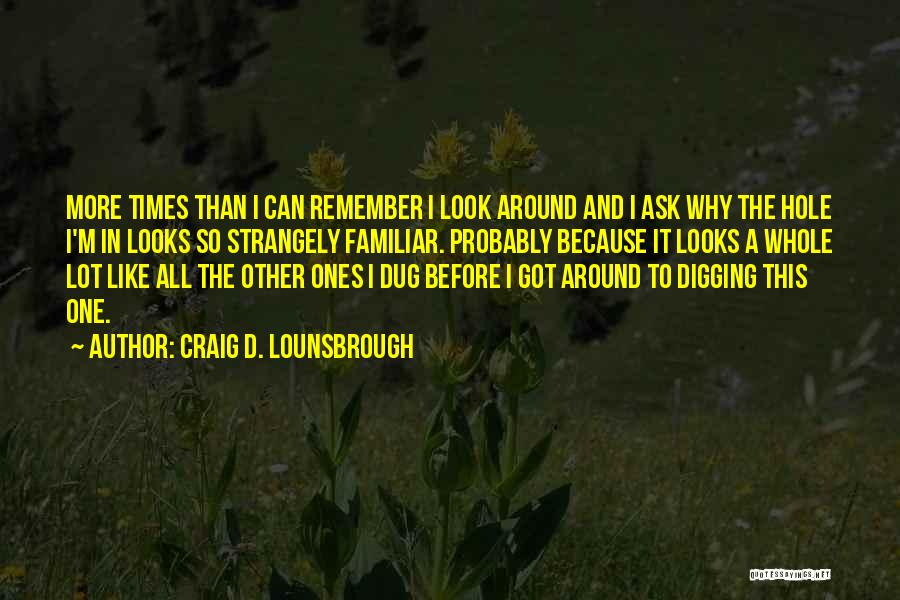 Digging Yourself A Hole Quotes By Craig D. Lounsbrough
