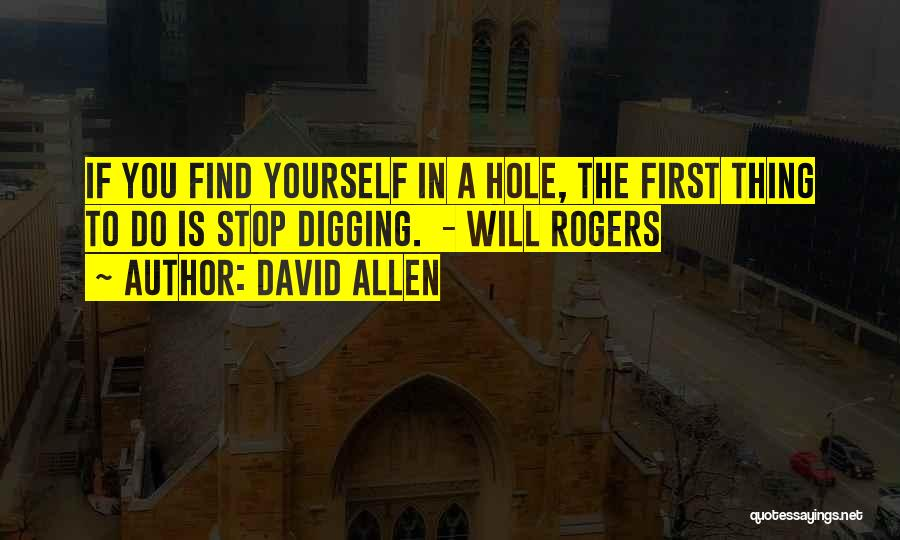 Digging Yourself A Hole Quotes By David Allen