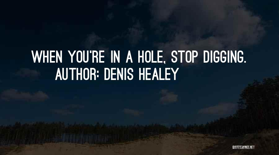 Digging Yourself A Hole Quotes By Denis Healey