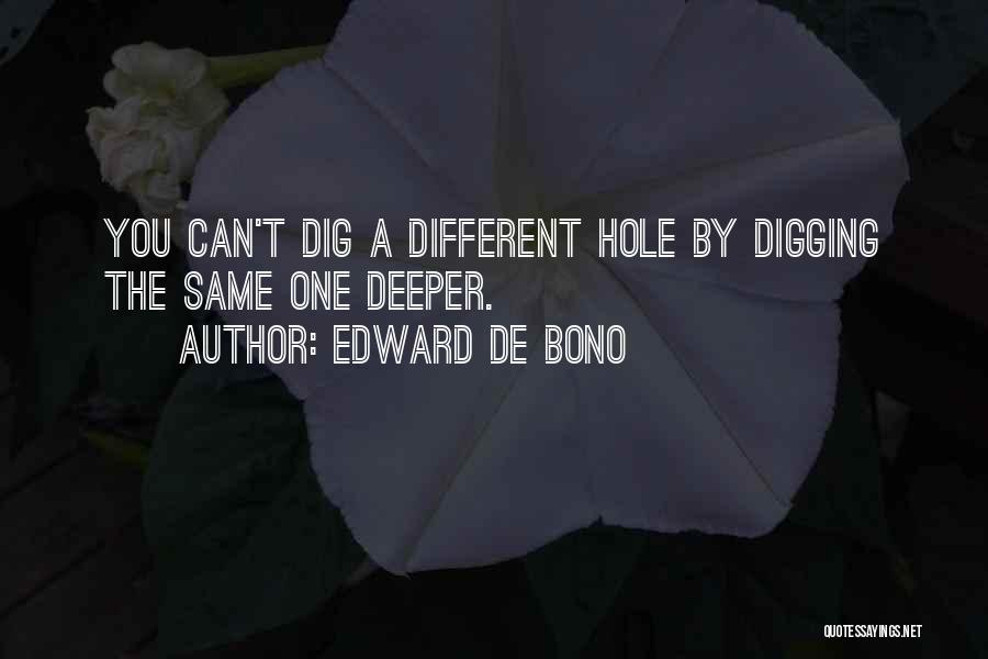 Digging Yourself A Hole Quotes By Edward De Bono