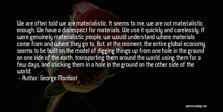 Digging Yourself A Hole Quotes By George Monbiot