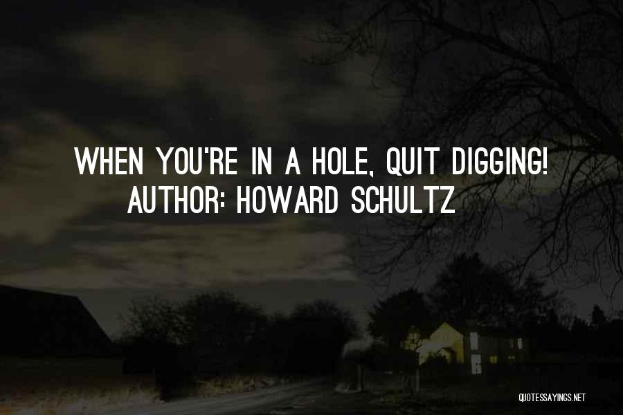 Digging Yourself A Hole Quotes By Howard Schultz
