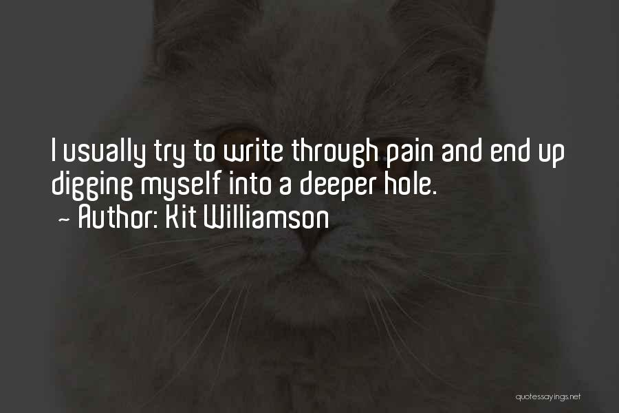 Digging Yourself A Hole Quotes By Kit Williamson