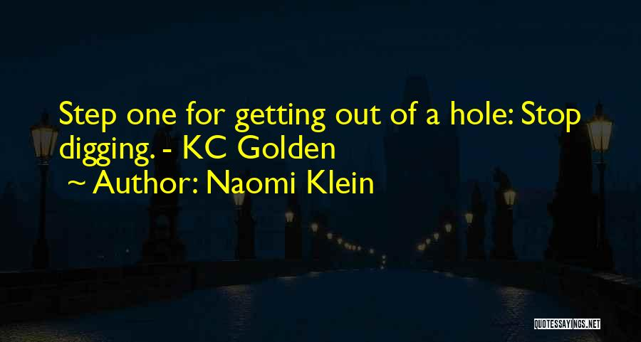 Digging Yourself A Hole Quotes By Naomi Klein