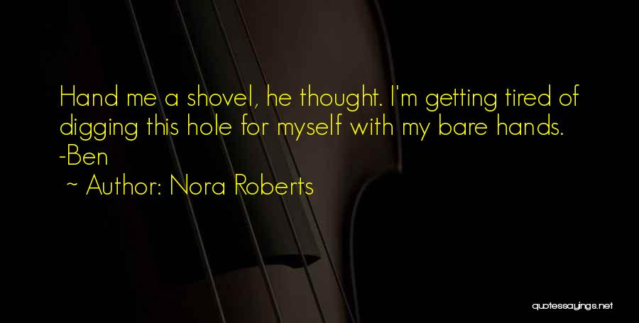 Digging Yourself A Hole Quotes By Nora Roberts