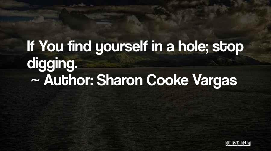 Digging Yourself A Hole Quotes By Sharon Cooke Vargas