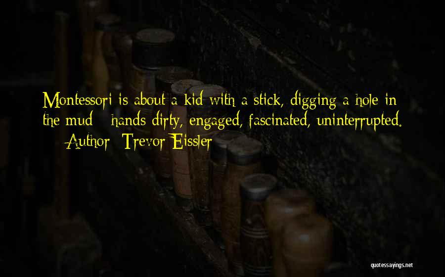 Digging Yourself A Hole Quotes By Trevor Eissler