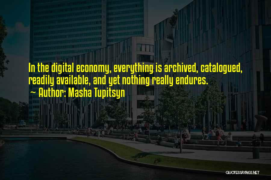 Digital Economy Quotes By Masha Tupitsyn