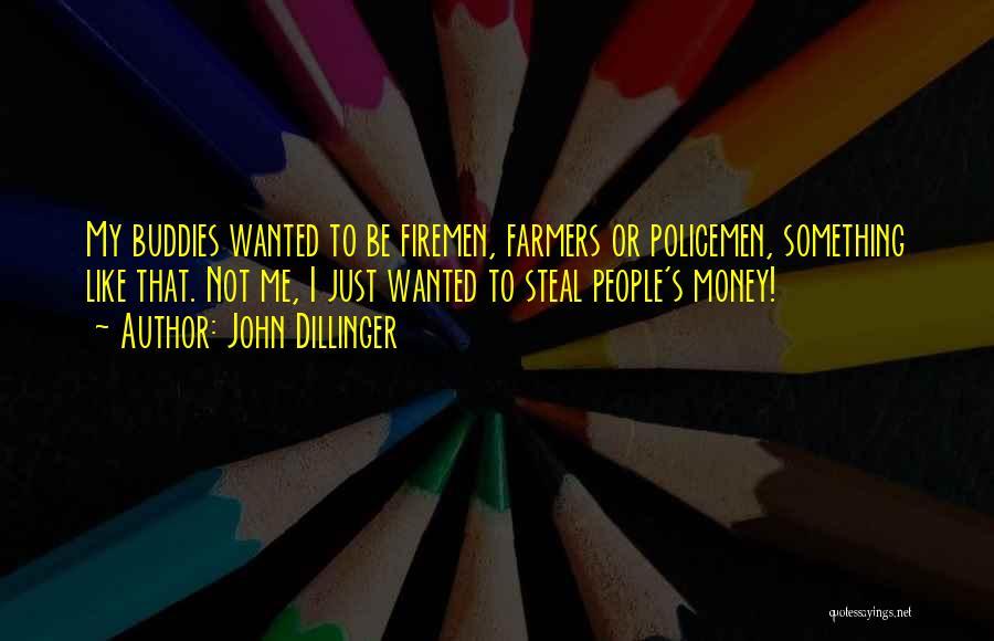 Dillinger Quotes By John Dillinger