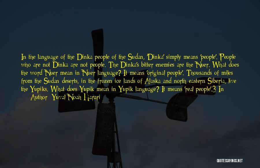 Dinka Quotes By Yuval Noah Harari