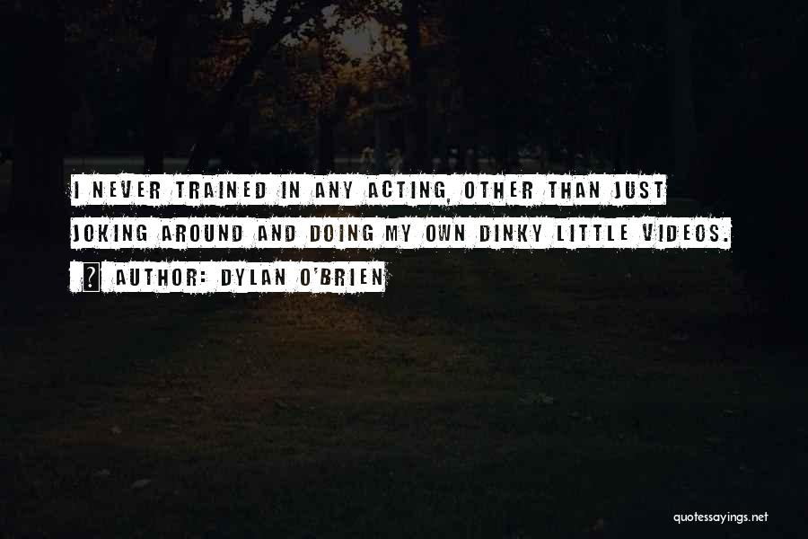 Dinky Quotes By Dylan O'Brien