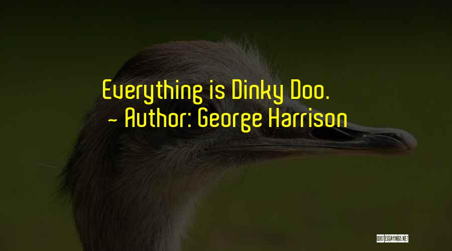 Dinky Quotes By George Harrison