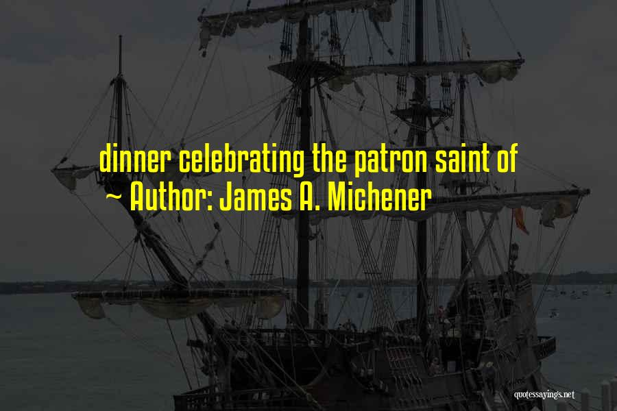 Dinner Quotes By James A. Michener