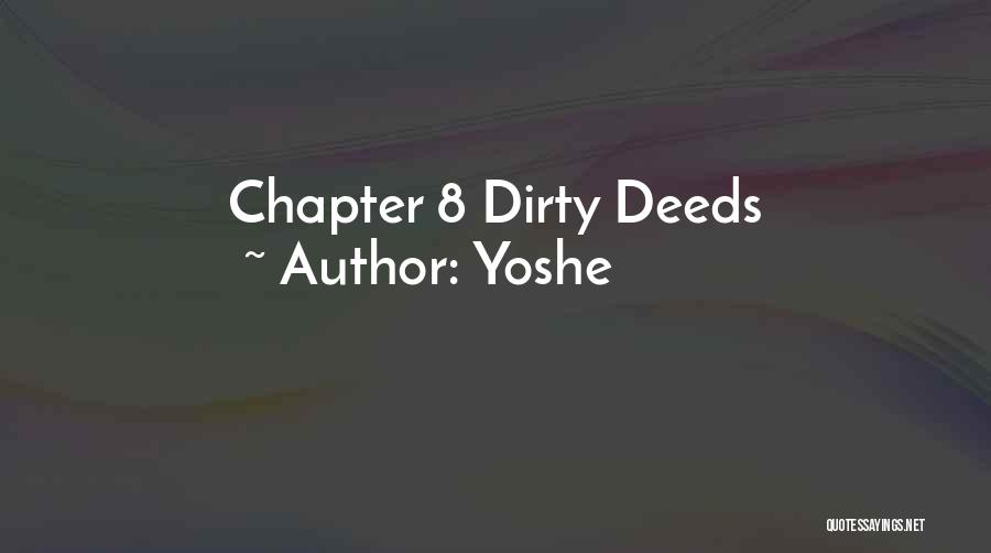 Dirty Deeds Quotes By Yoshe