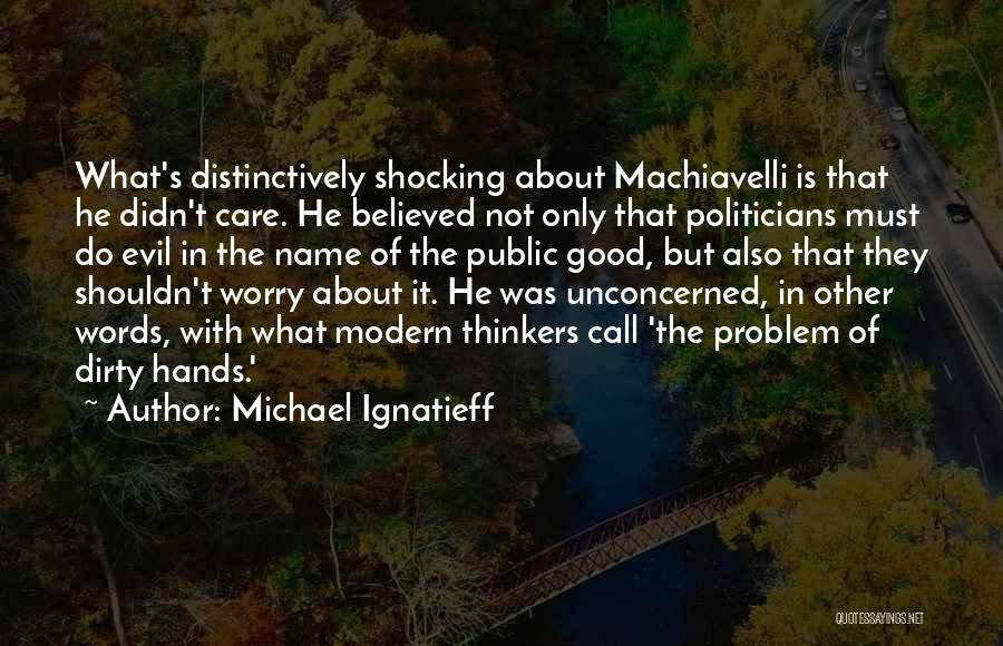 Dirty Politicians Quotes By Michael Ignatieff