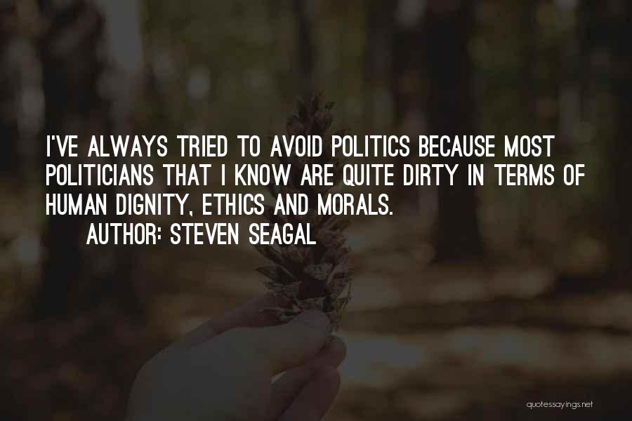 Dirty Politicians Quotes By Steven Seagal