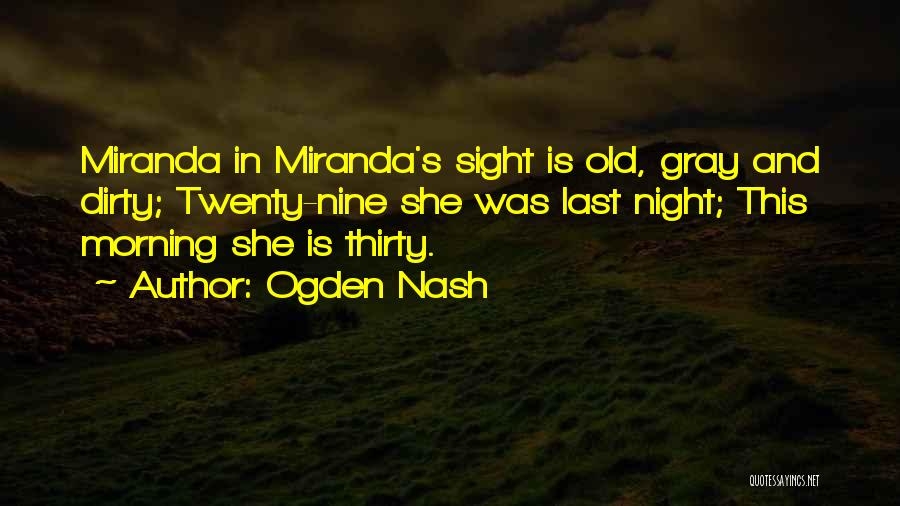 Dirty Thirty Quotes By Ogden Nash