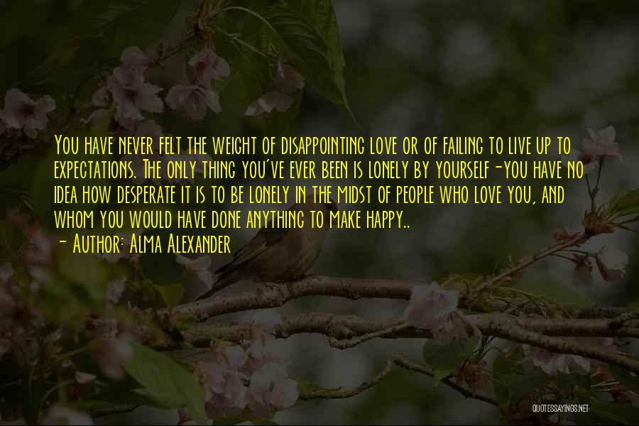 Disappointing Someone You Love Quotes By Alma Alexander
