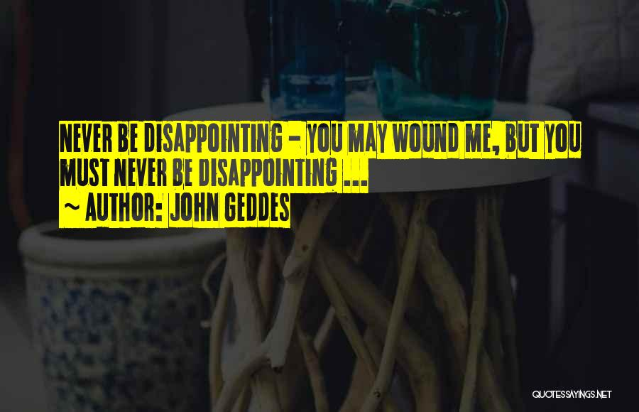 Disappointing Someone You Love Quotes By John Geddes