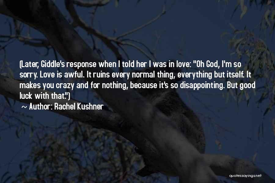 Disappointing Someone You Love Quotes By Rachel Kushner