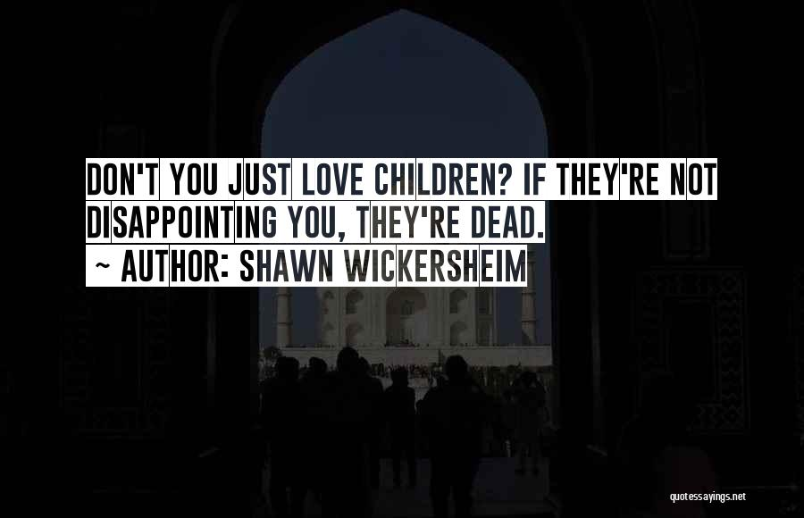 Disappointing Someone You Love Quotes By Shawn Wickersheim
