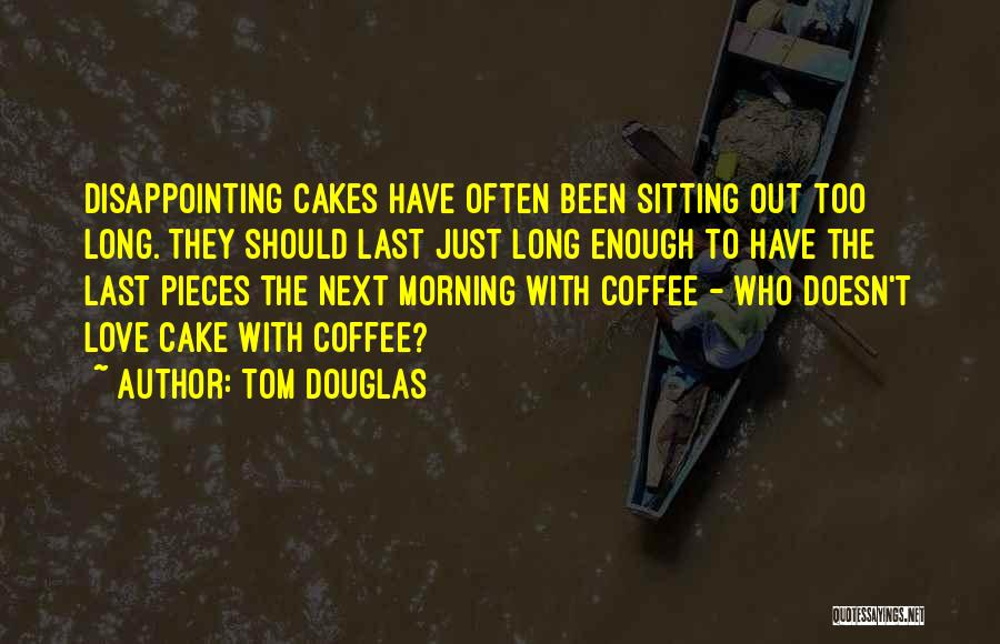 Disappointing Someone You Love Quotes By Tom Douglas