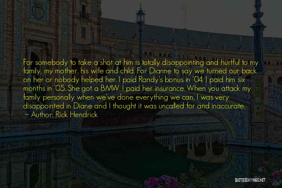Disappointing Your Family Quotes By Rick Hendrick